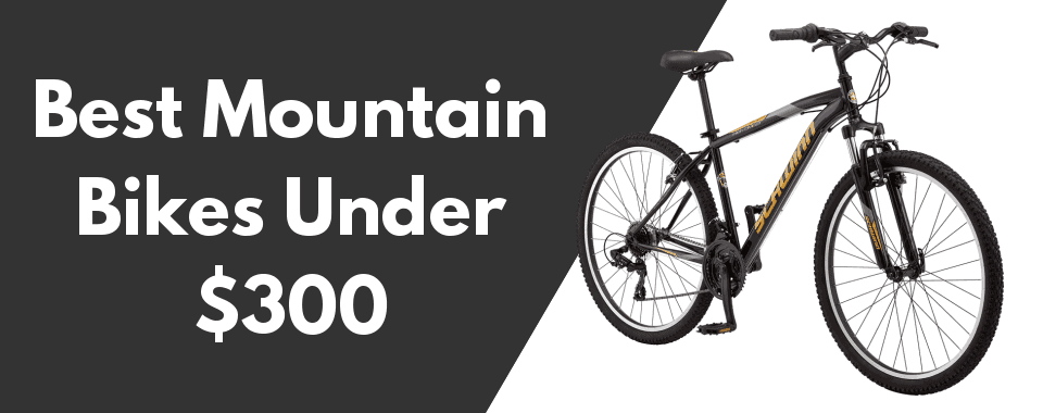 10 Best Mountain Bikes Under 300 In 2019 Buying Guide